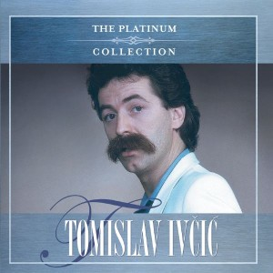 TOMISLAV IVČIĆ – THE PLATINUM COLLECTION