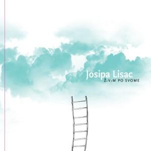 JOSIPA LISAC – ŽIVIM PO SVOME