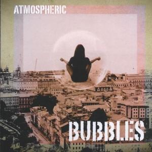 ATMOSPHERIC – BUBBLES