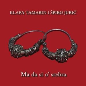 KLAPA TAMARIN I ŠPIRO JURIĆ – MA DA SI O' SREBRA