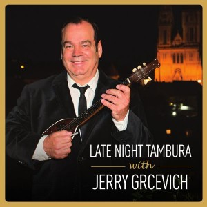 JERRY GRCEVICH – LATE NIGHT TAMBURA WITH JERRY GRCEVICH