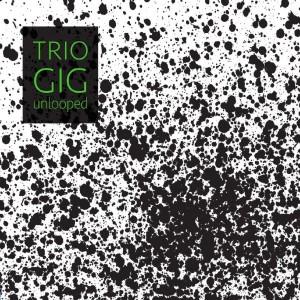 TRIO GIG – UNLOOPED