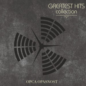 OPĆA OPASNOST – GREATEST HITS COLLECTION
