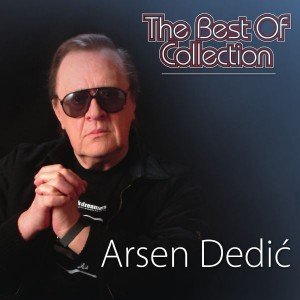 ARSEN DEDIĆ – THE BEST OF COLLECTION
