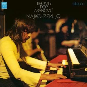 TIHOMIR POP ASANOVIĆ – MAJKO ZEMLJO (2018 REMASTER + LP)