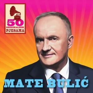 MATE BULIĆ – 50 ORIGINALNIH HITOVA