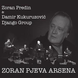 ZORAN PREDIN & DAMIR KUKURUZOVIĆ DJANGO GROUP-ZORAN PJEVA ARSENA