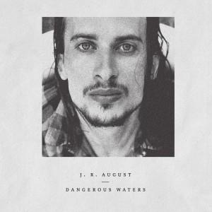 J.R. AUGUST – DANGEROUS WATERS