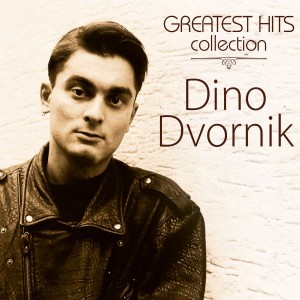 DINO DVORNIK – GREATEST HITS COLLECTION