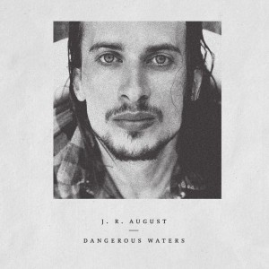 J.R. AUGUST – DANGEROUS WATER (LP)