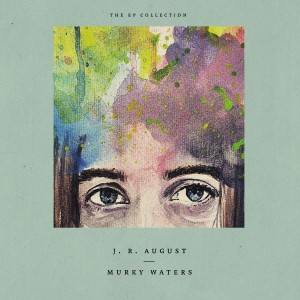 J.R. AUGUST – MURKY WATERS (THE EP COLLECTION)