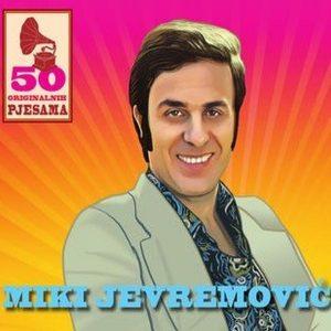 MIKI JEVREMOVIĆ – 50 ORIGINALNIH HITOVA