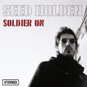 SEED HOLDEN – SOLDIER ON